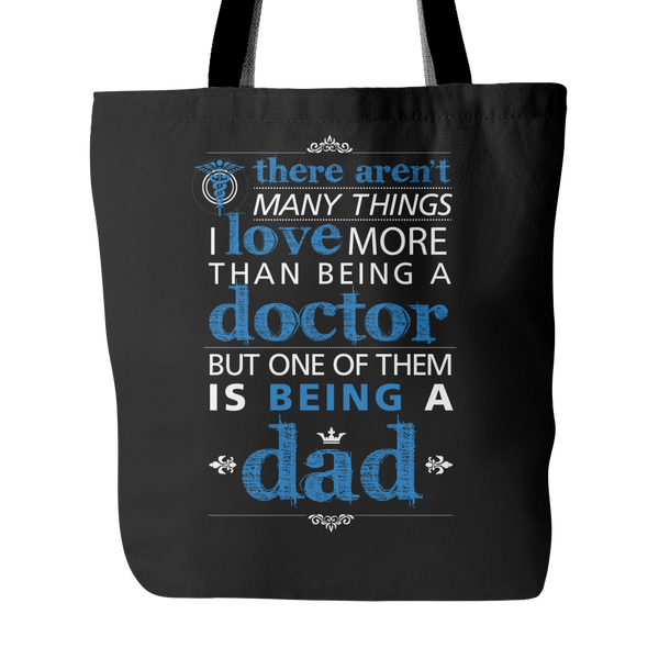 Doctor Tote Bag | There Aren't Many Things I Love More Than Being A Doctor But One Of Them Is Being A Dad