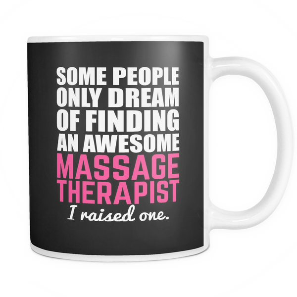Massage Therapist Mug | Massage Therapist Mom Some People Only Dream Of Finding An Awesome Massage Therapist I Raised One