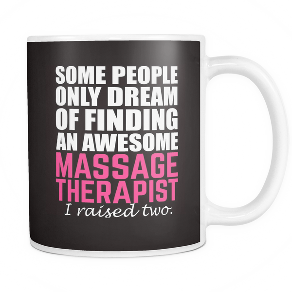 Massage Therapist Mug | Massage Therapist Mom Some People Only Dream Of Finding An Awesome Massage Therapist I Raised Two