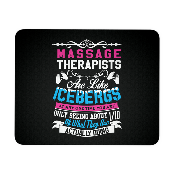 Massage Therapist Mousepad | Massage Therapists Are Like Icebergs At Any One Time You Are Only Seeing About 1/10 Of What They Are Actually Doing