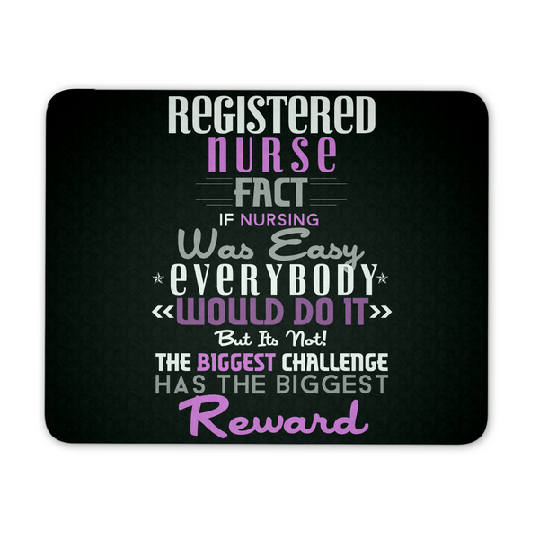 Nurse Mousepad | Registered Nurse Fact If Nursing Was Easy Everybody Would Do It But It's Not The Biggest Challenge Has The Biggest Reward