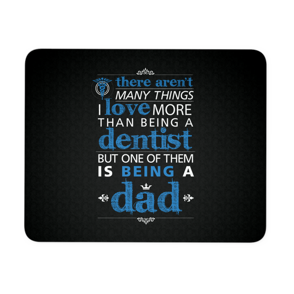 Dentist Mousepad | There Aren't Many Things I Love More Than Being A Dentist But One Of Them Is Being A Dad