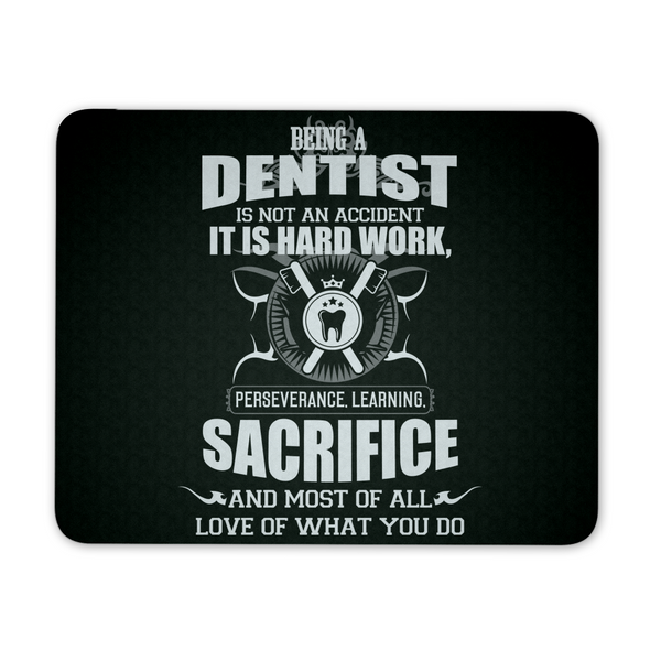 Dentist Mousepad | Being A Dentist Is Not An Accident It Is Hard Work Perseverance Learning Sacrifice And Most Of All Love Of What You Do