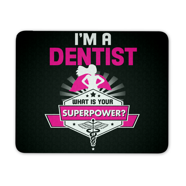 Dentist Mousepad | I'm A Dentist What Is Your Superpower