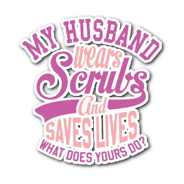 Scrub Decal | My Husband Wears Scrubs And Saves Lives What Does Yours Do (Purple)