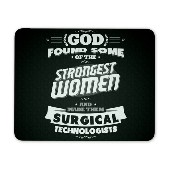 Surgical Tech Mousepad | God Found Some Of The Strongest Women And Made Them Surgical Technologists