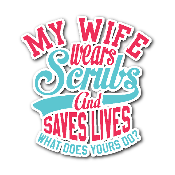 Scrub Decal | My Wife Wears Scrubs And Saves Lives What Does Yours Do (Red)