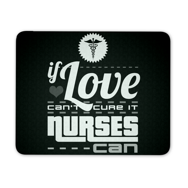Nurse Mousepad | If Love Can't Cure It Nurses Can
