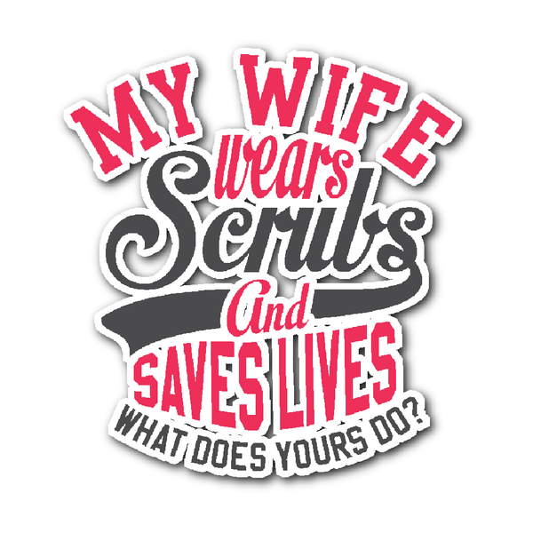 Scrub Decal | My Wife Wears Scrubs And Saves Lives What Does Yours Do (Black)
