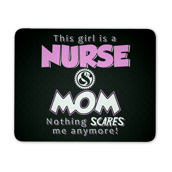 Nurse Mousepad | This Girl Is A Nurse And Mom Nothing Scares Me Anymore