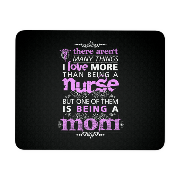 Nurse Mousepad | There Aren't Many Things I Love More Than Being A Nurse But One Of Them Is Being A Mom