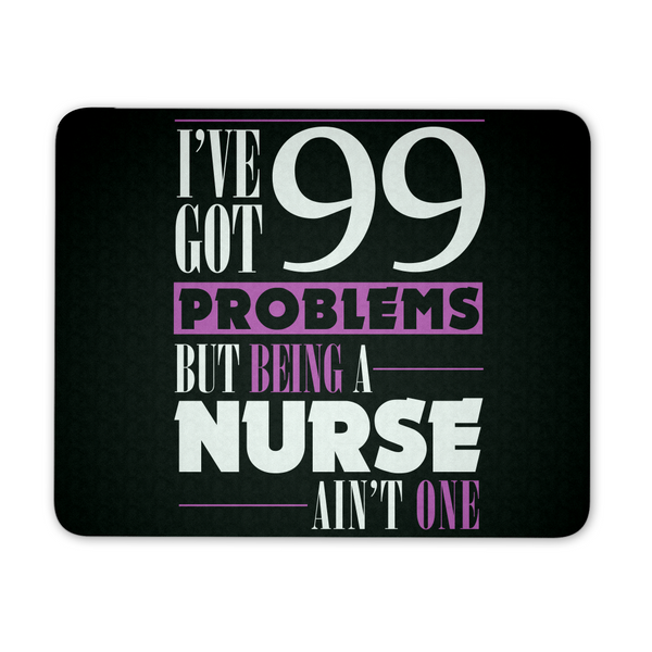 Nurse Mousepad | I've Got 99 Problems But Being A Nurse Ain't One