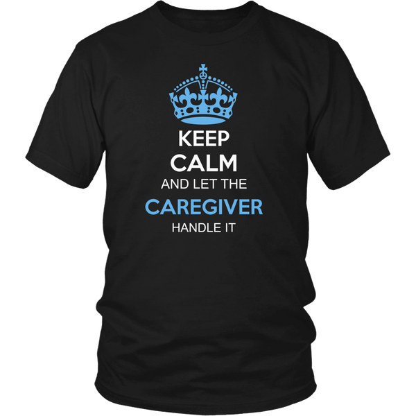 Caregiver T-shirt | Keep Calm And Let The Caregiver Handle It