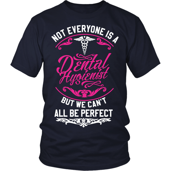 Dental Hygienist T-shirt | Not Everyone Is A Dental Hygienist But We Can't All Be Perfect