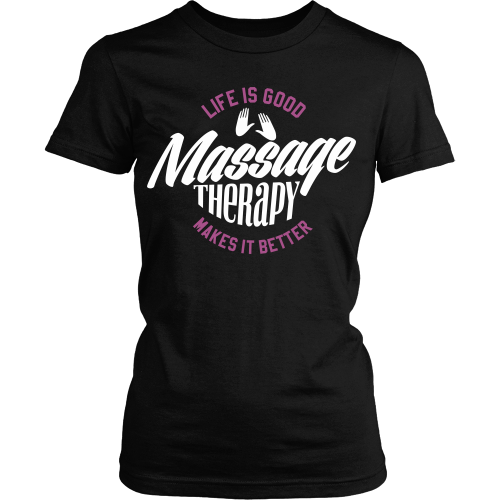 Massage Therapist T-shirt | Life Is Good Massage Therapy Makes It Better 2