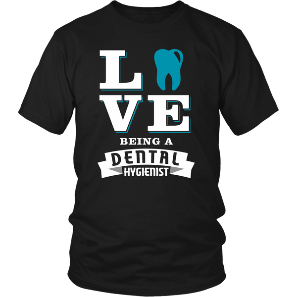 Dental Hygienist T-shirt | Love Being A Dental Hygienist Version 2