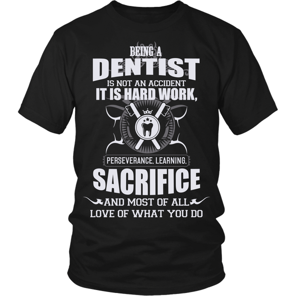 Dentist T-shirt | Being A Dentist Is Not An Accident It Is Hard Work Perseverance Learning Sacrifice And Most Of All Love Of What You Do