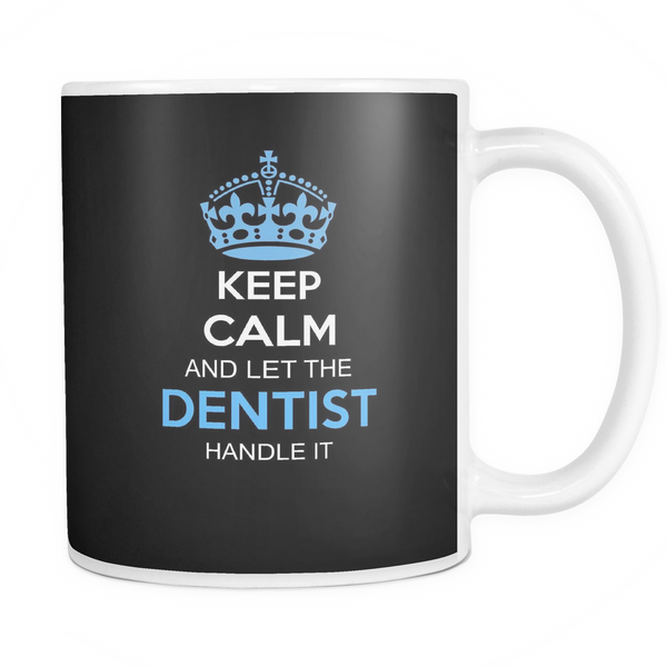 Dentist Mug | Keep Calm And Let The Dentist Handle It
