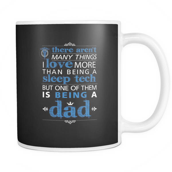 Sleep Tech Mug | There Aren't Many Things I Love More Than Being A Sleep Tech But One Of Them Is Being A Dad