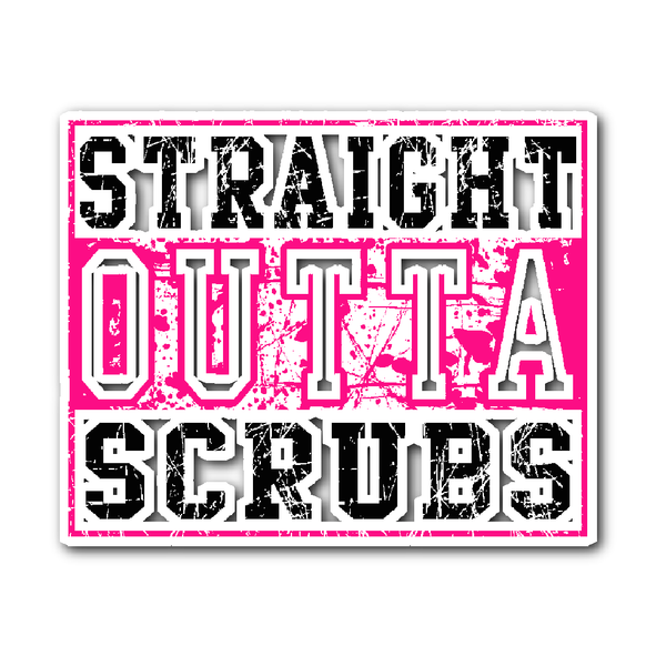 Scrub Decal | Straight Outta Scrubs