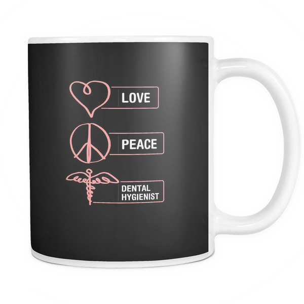 Dental Hygienist Mug | Love Peace Dental Hygienist Version 2