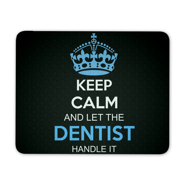 Dentist Mousepad | Keep Calm And Let The Dentist Handle It
