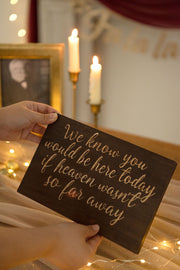 Wedding Remembrance Sign - We Know You Would Be Here Today