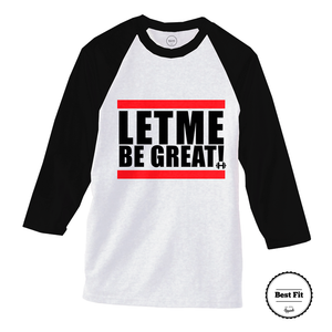Let Me Be Great Baseball Shirt - Best Fit Apparel