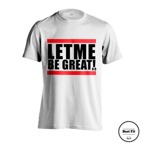 Let Me Be Great - Best Fit Apparel