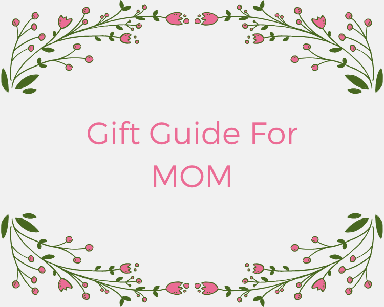 THE PERFECT GIFT FOR MOM