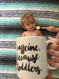 Caffeine Because Toddlers Mug