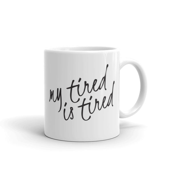 My tired is tired Mug