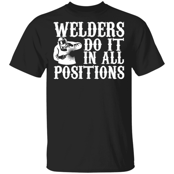 Welders Do it in all positions t-shirt