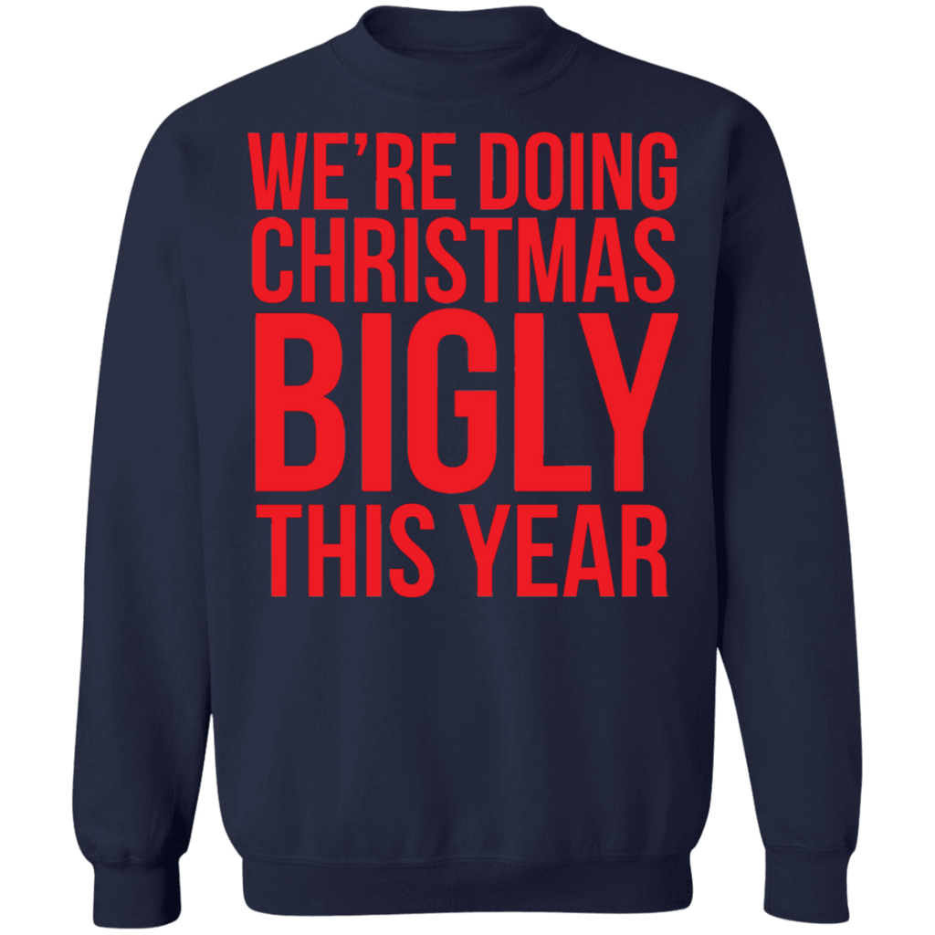 We're doing christmas bigly this year ugly sweater sweatshirt