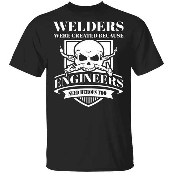 Welder because Engineers need heroes t-shirt