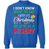 I don't know what to say except it's christmas and we're all in misery ugly sweater sweatshirt
