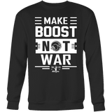 Make Boost Not War mens (unisex) Hoodie and Crewneck Sweatshirt