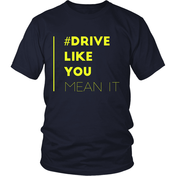 Drive Like You Mean It mens T Shirt- Tool and Dye Designs