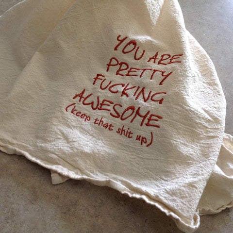 'You are Pretty F@#*-ing Awesome' Flour Sack Towel
