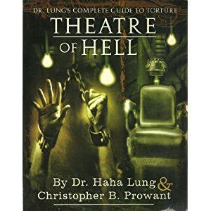 Theatre of Hell : Dr. Lung's Complete Guide to Torture;
