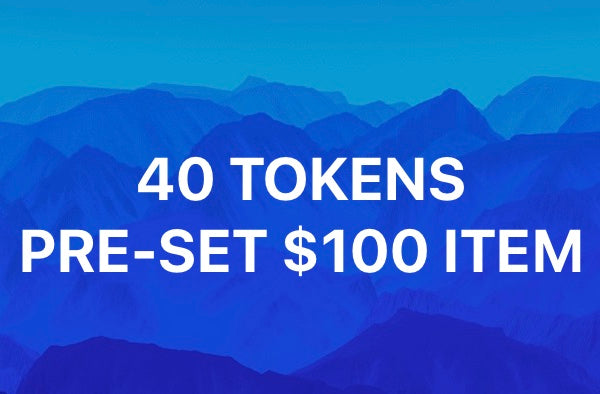 40 TOKENS- PRE-SELECTED $100 ITEM