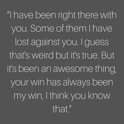 "Venus Williams - ""I have been right there with you. Some of them I have lost against you. I guess that's weird but it's true. But it's been an awesome thing, your win has always been my win, I think you know that."""