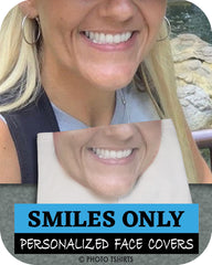 Smiles Only™ Personalized Face Cover