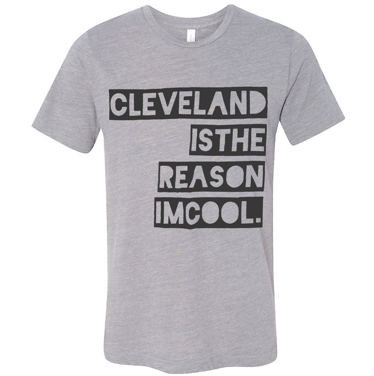 Cleveland Is The Reason I'm Cool Unisex Tee