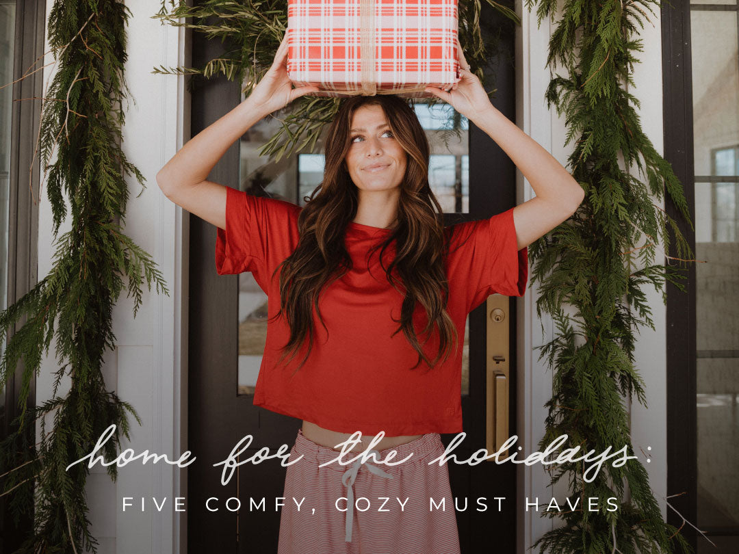 HOME FOR THE HOLIDAYS: FIVE COMFY, COZY MUST HAVES