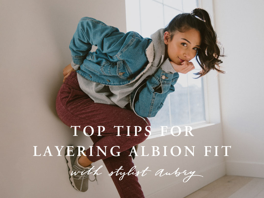 TOP TIPS FOR LAYERING ALBION FIT WITH STYLIST AUBRY
