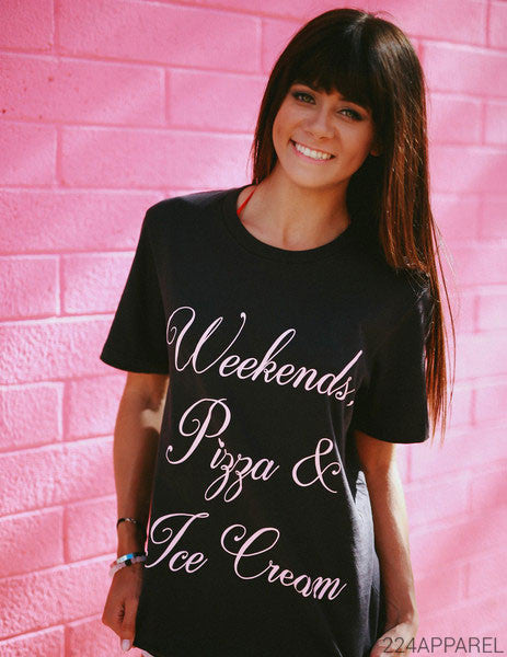 Weekends, Pizza & Ice Cream Tee