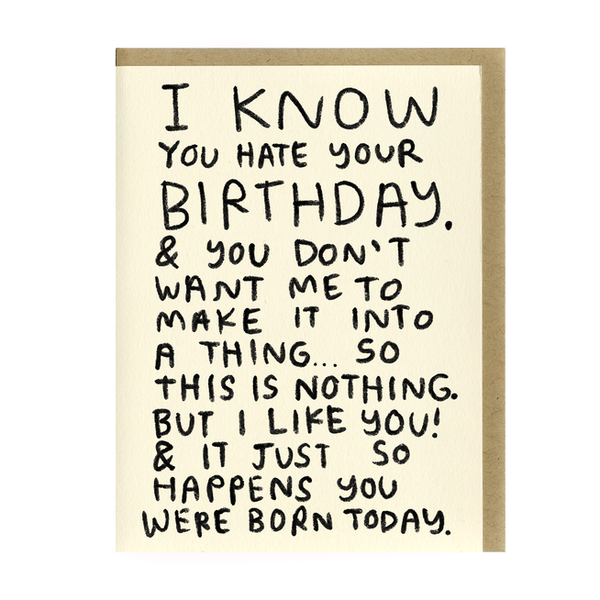 I Know You Hate Your Birthday Birthday Card