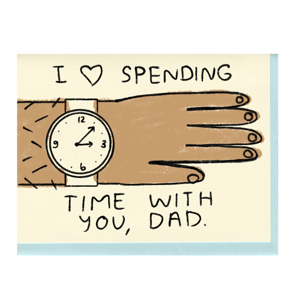 Dad I Love Spending Time With You Card