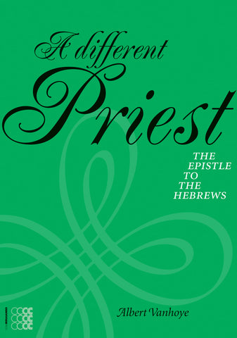 A Different Priest: The Epistle to the Hebrews